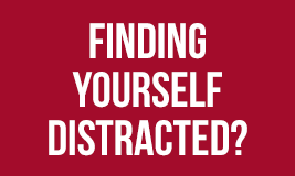 are you finding yourself distracted?