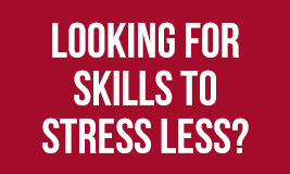 looking for skills to stress less?